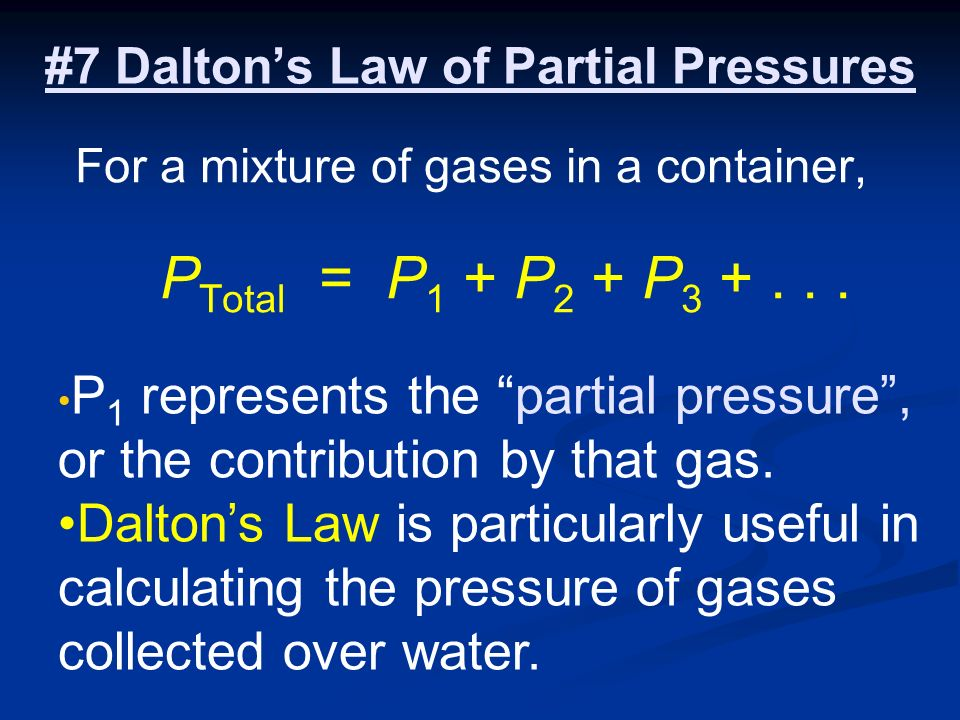 #7 Daltons Law of Partial Pressures For a mixture of gases in a container, P Total = P 1 + P 2 + P