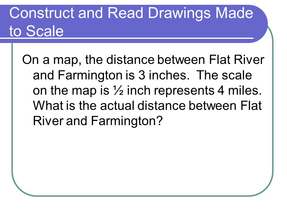 On a map, the distance between Flat River and Farmington is 3 inches.