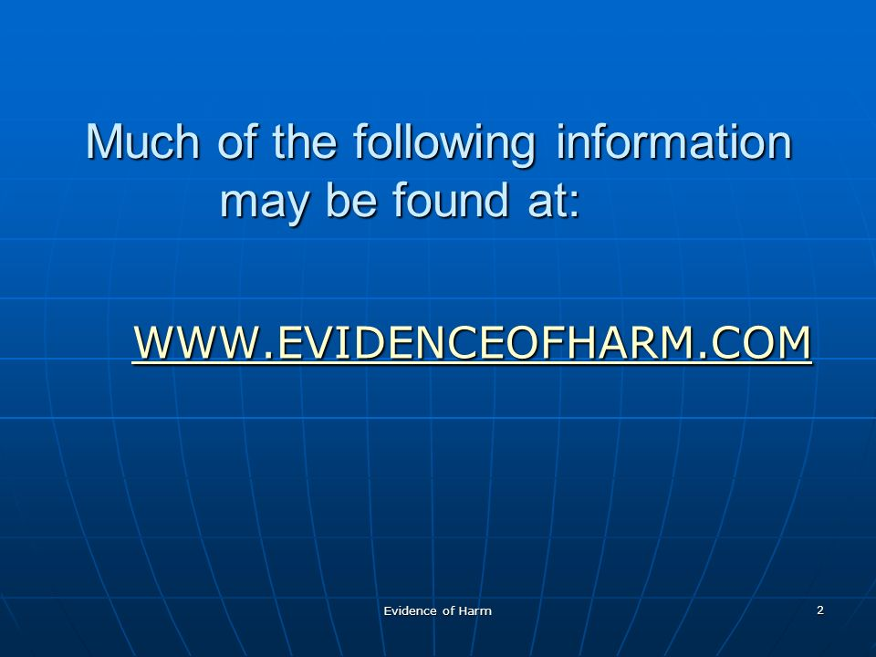 Evidence of Harm 2 Much of the following information may be found at: