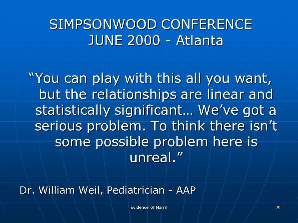 Evidence of Harm 38 SIMPSONWOOD CONFERENCE JUNE Atlanta You can play with this all you want, but the relationships are linear and statistically significant… Weve got a serious problem.