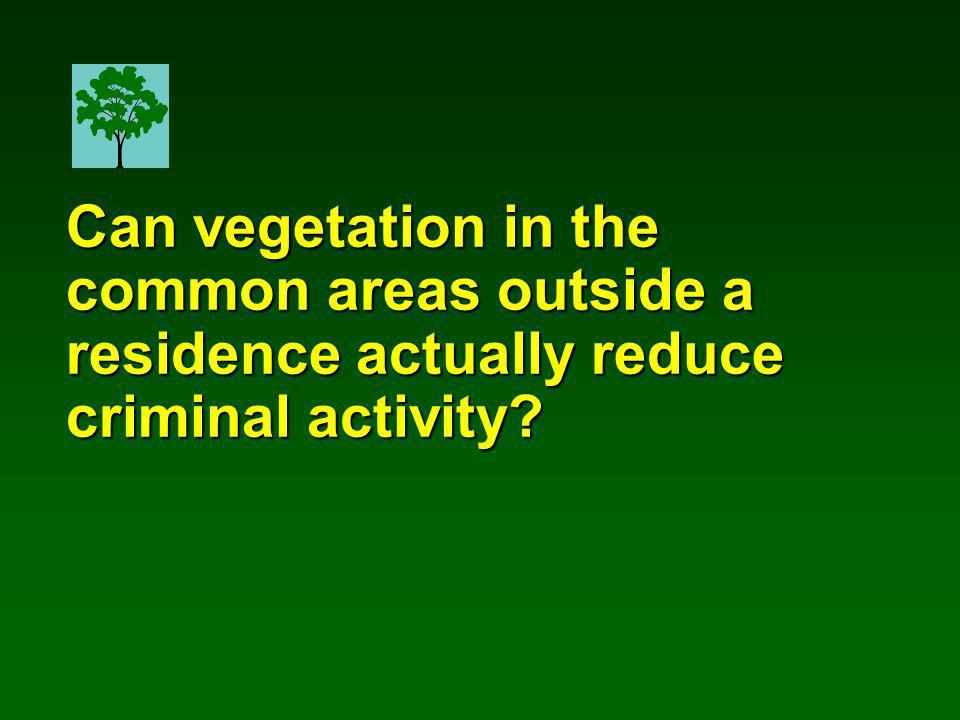 Can vegetation in the common areas outside a residence actually reduce criminal activity