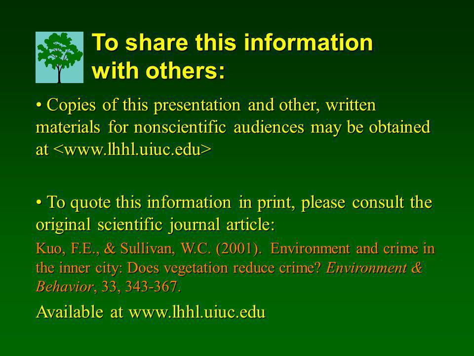 To share this information with others: Copies of this presentation and other, written materials for nonscientific audiences may be obtained at Copies of this presentation and other, written materials for nonscientific audiences may be obtained at To quote this information in print, please consult the original scientific journal article: To quote this information in print, please consult the original scientific journal article: Kuo, F.E., & Sullivan, W.C.