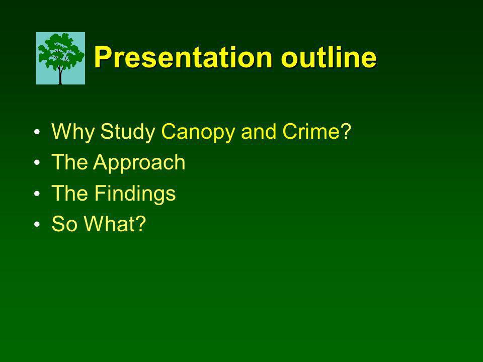 Why Study Canopy and Crime The Approach The Findings So What Presentation outline