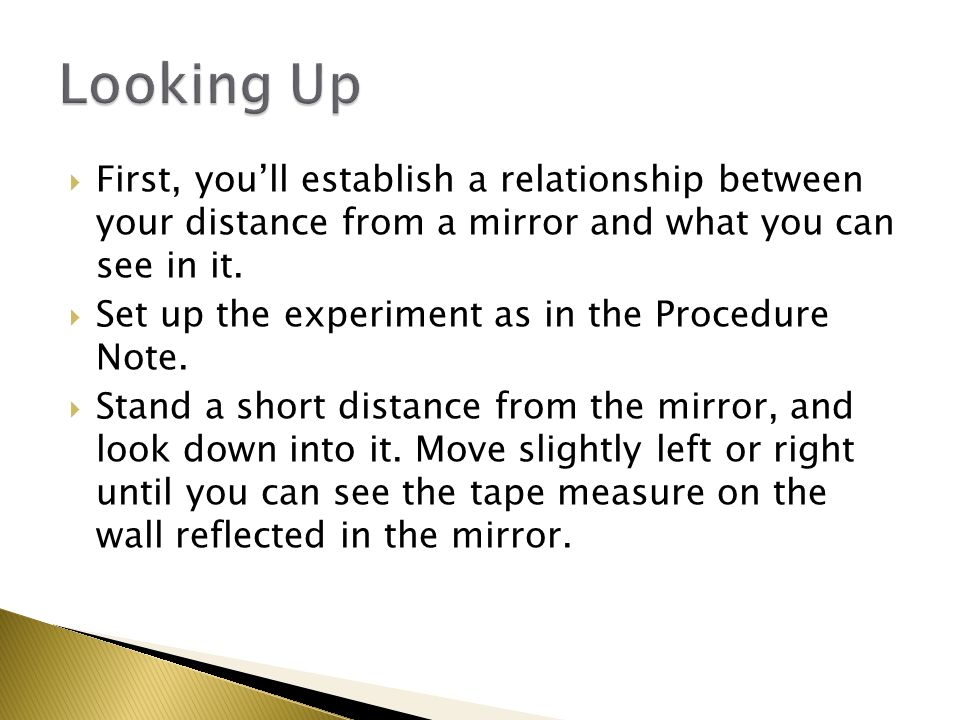 First, youll establish a relationship between your distance from a mirror and what you can see in it.