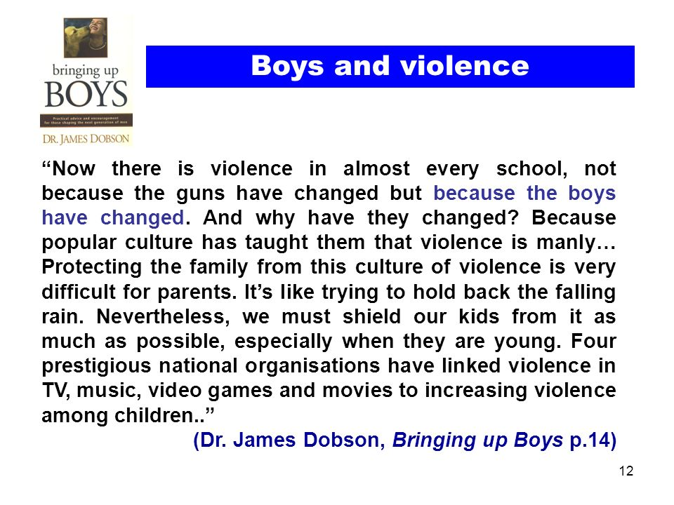 12 Now there is violence in almost every school, not because the guns have changed but because the boys have changed.