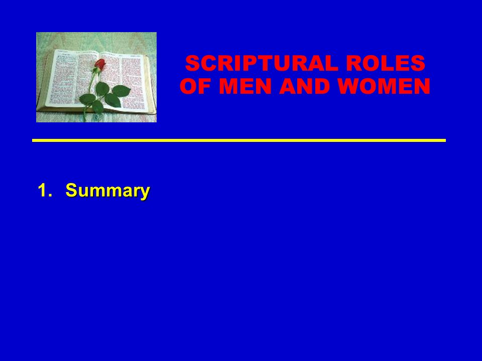 SCRIPTURAL ROLES OF MEN AND WOMEN Summary 1.Summary