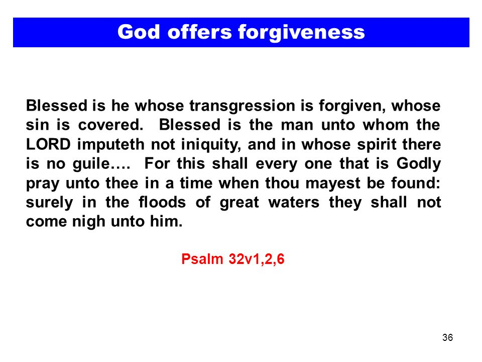 36 Blessed is he whose transgression is forgiven, whose sin is covered.
