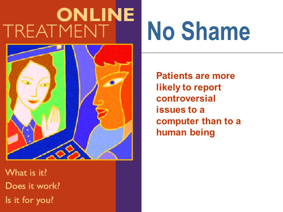No Shame Patients are more likely to report controversial issues to a computer than to a human being