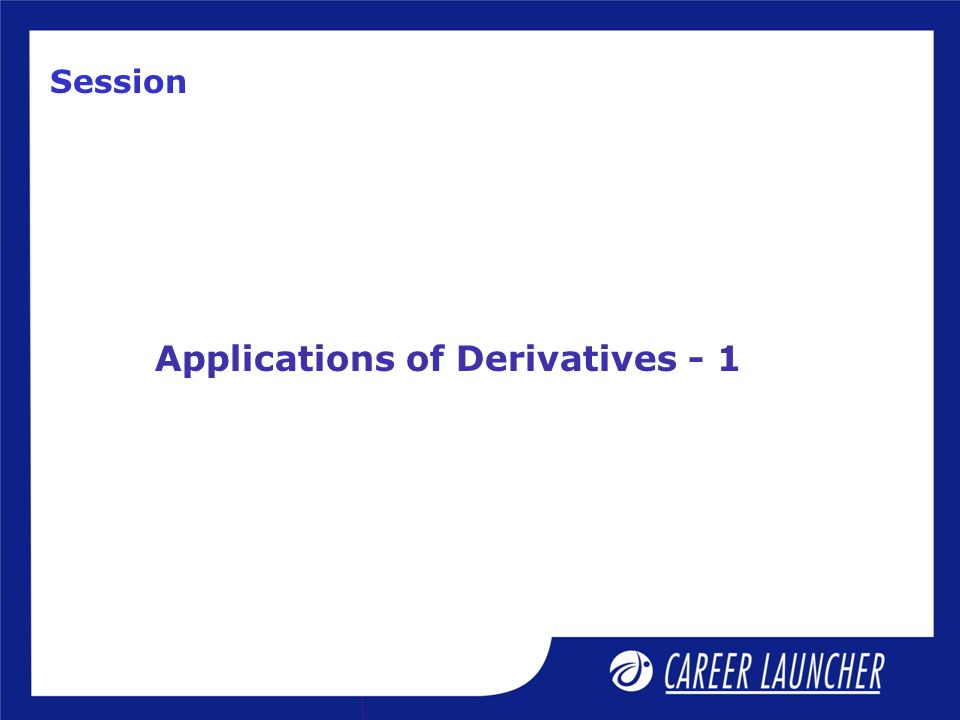 Session Applications of Derivatives - 1