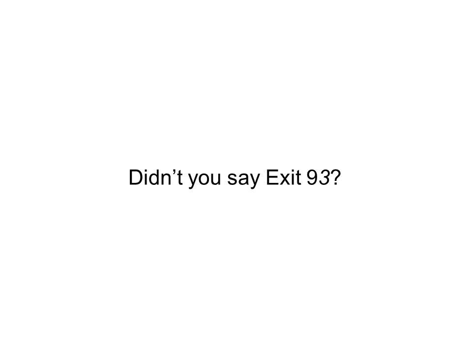 Didnt you say Exit 93