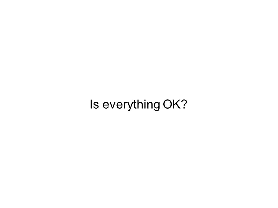 Is everything OK