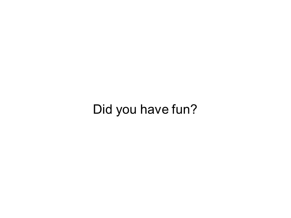 Did you have fun