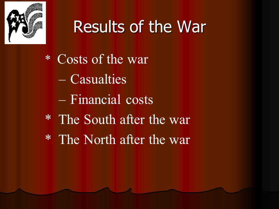 Results of the War * Costs of the war –Casualties –Financial costs * The South after the war * The North after the war