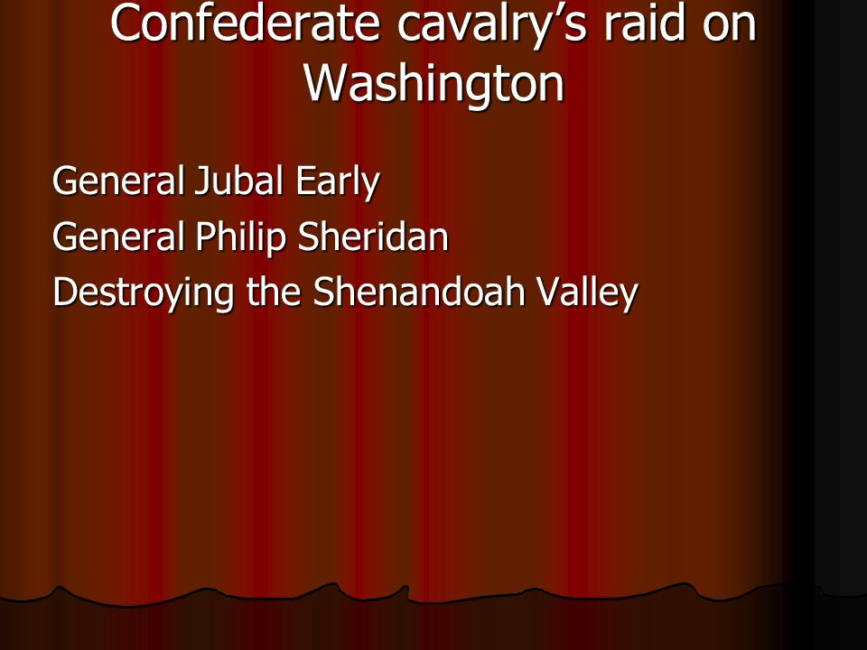 Confederate cavalrys raid on Washington General Jubal Early General Philip Sheridan Destroying the Shenandoah Valley