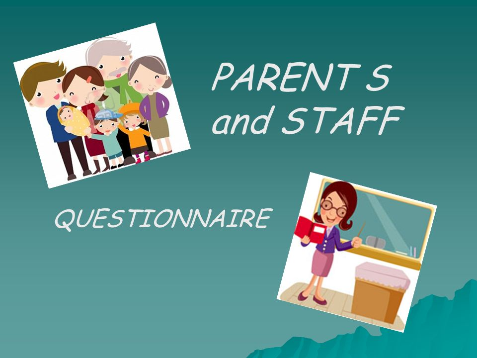 PARENT S and STAFF QUESTIONNAIRE