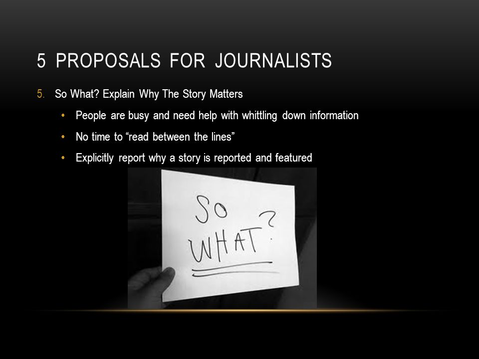 5 PROPOSALS FOR JOURNALISTS 5.So What.