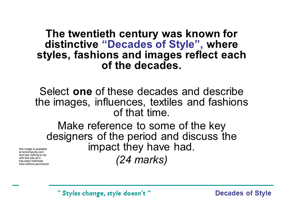 Decades of Style Styles change, style doesn t The twentieth century was known for distinctive Decades of Style, where styles, fashions and images reflect each of the decades.