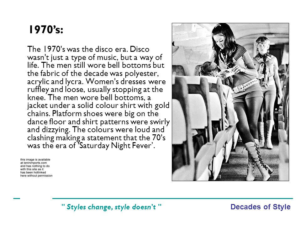 Decades of Style Styles change, style doesn t The 1970 s was the disco era.