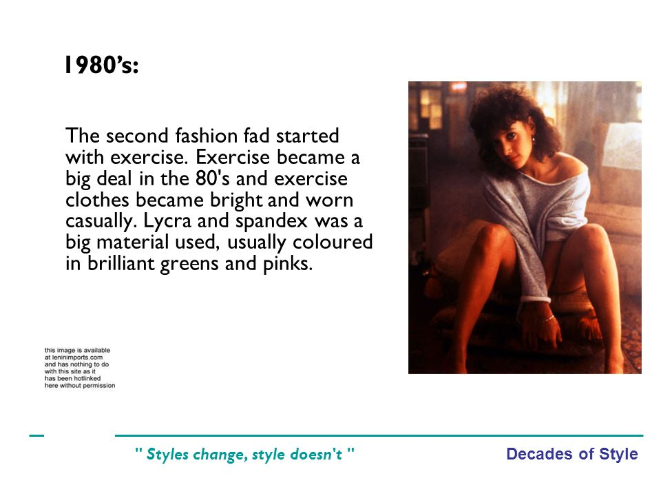 Decades of Style Styles change, style doesn t The second fashion fad started with exercise.