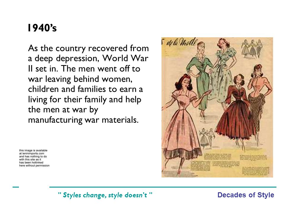 Decades of Style Styles change, style doesn t As the country recovered from a deep depression, World War II set in.