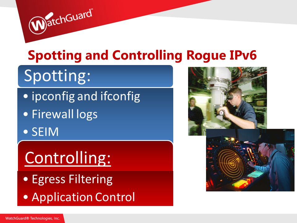 Spotting and Controlling Rogue IPv6 Spotting: ipconfig and ifconfig Firewall logs SEIM Controlling: Egress Filtering Application Control