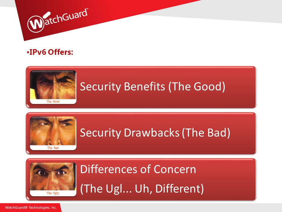 IPv6 Offers: Security Benefits (The Good) Security Drawbacks (The Bad) Differences of Concern (The Ugl...