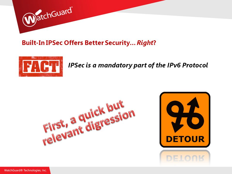 Built-In IPSec Offers Better Security… Right IPSec is a mandatory part of the IPv6 Protocol