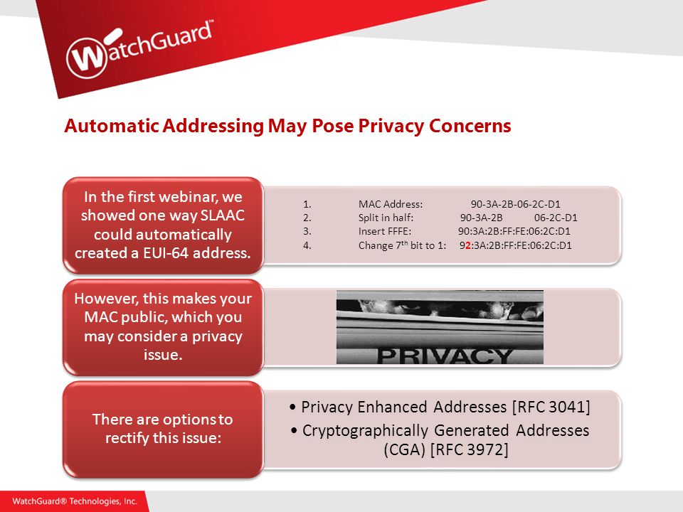 Automatic Addressing May Pose Privacy Concerns In the first webinar, we showed one way SLAAC could automatically created a EUI-64 address.