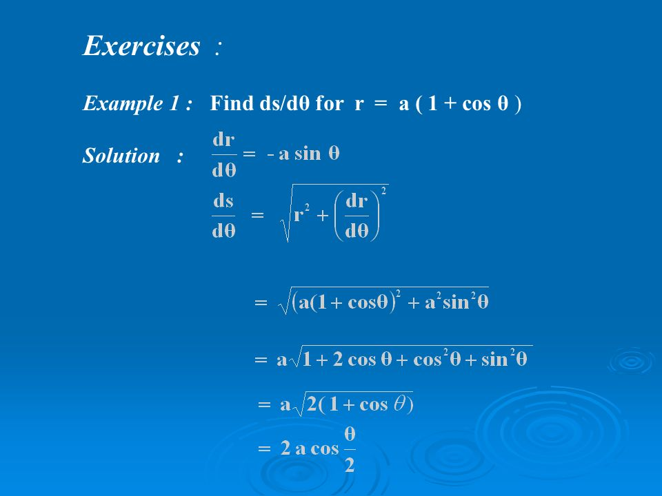 Exercises : Example 1 : Find ds/dθ for r = a ( 1 + cos θ ) Solution :
