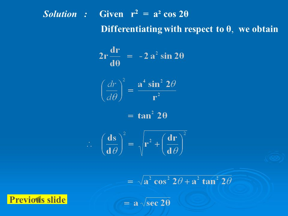 Solution : Given r 2 = a² cos 2θ Differentiating with respect to θ, we obtain Previous slide