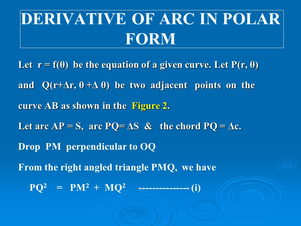 DERIVATIVE OF ARC IN POLAR FORM Let r = f(θ) be the equation of a given curve.