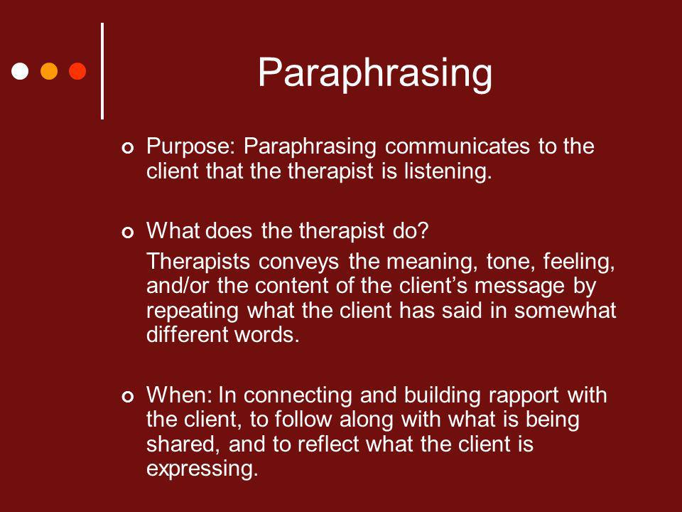 Paraphrasing Purpose: Paraphrasing communicates to the client that the therapist is listening.