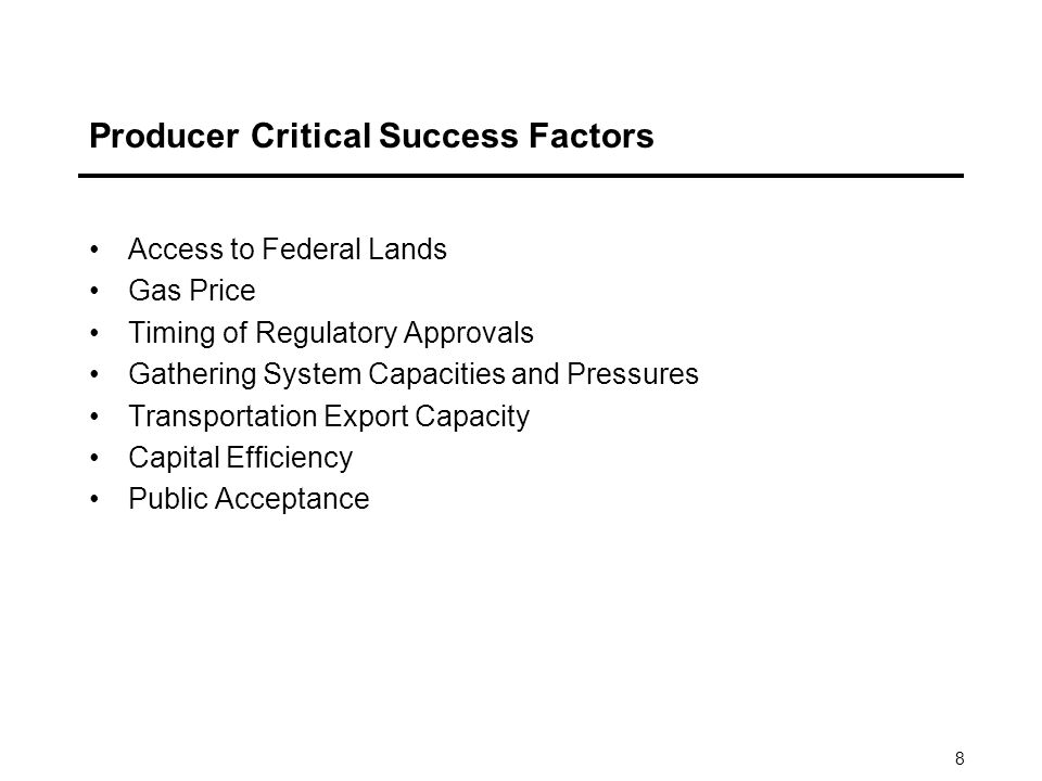 8 Producer Critical Success Factors Access to Federal Lands Gas Price Timing of Regulatory Approvals Gathering System Capacities and Pressures Transportation Export Capacity Capital Efficiency Public Acceptance