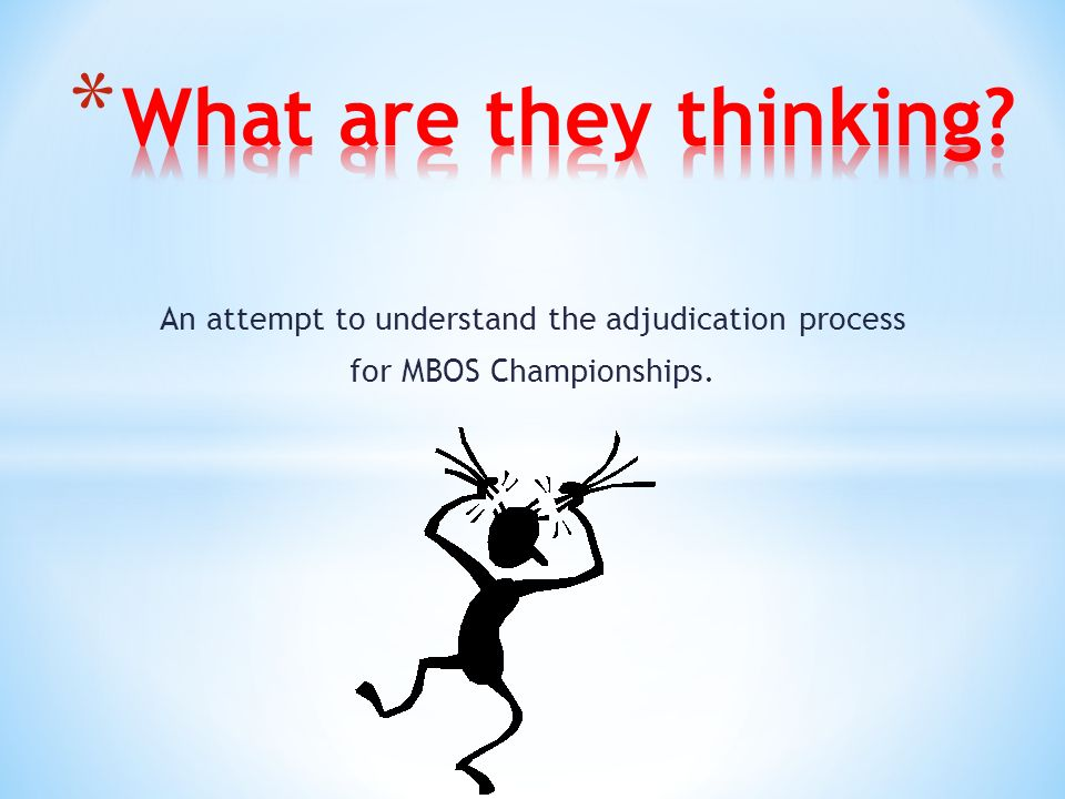 An attempt to understand the adjudication process for MBOS Championships.
