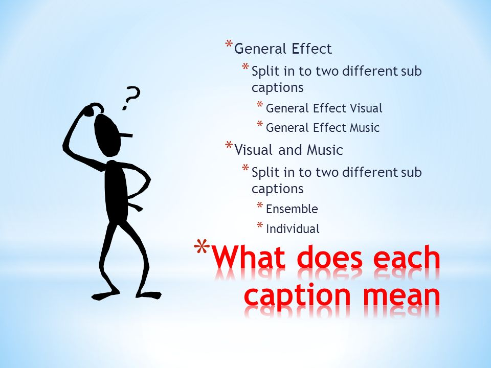 * General Effect * Split in to two different sub captions * General Effect Visual * General Effect Music * Visual and Music * Split in to two different sub captions * Ensemble * Individual