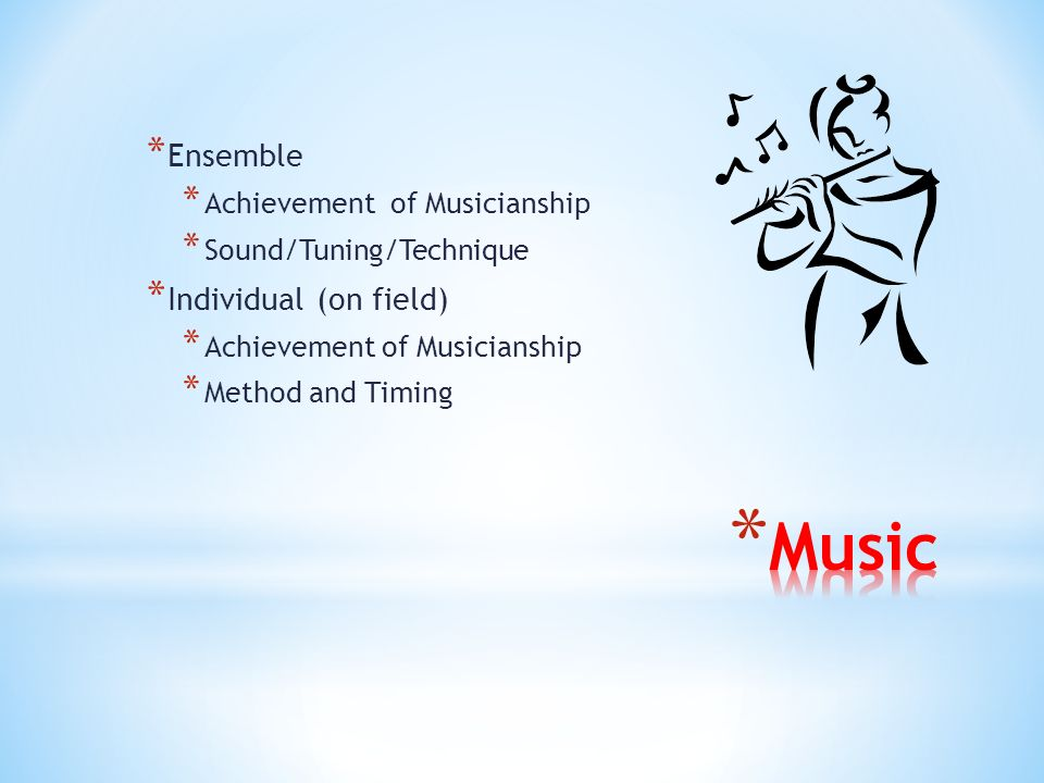 * Ensemble * Achievement of Musicianship * Sound/Tuning/Technique * Individual (on field) * Achievement of Musicianship * Method and Timing