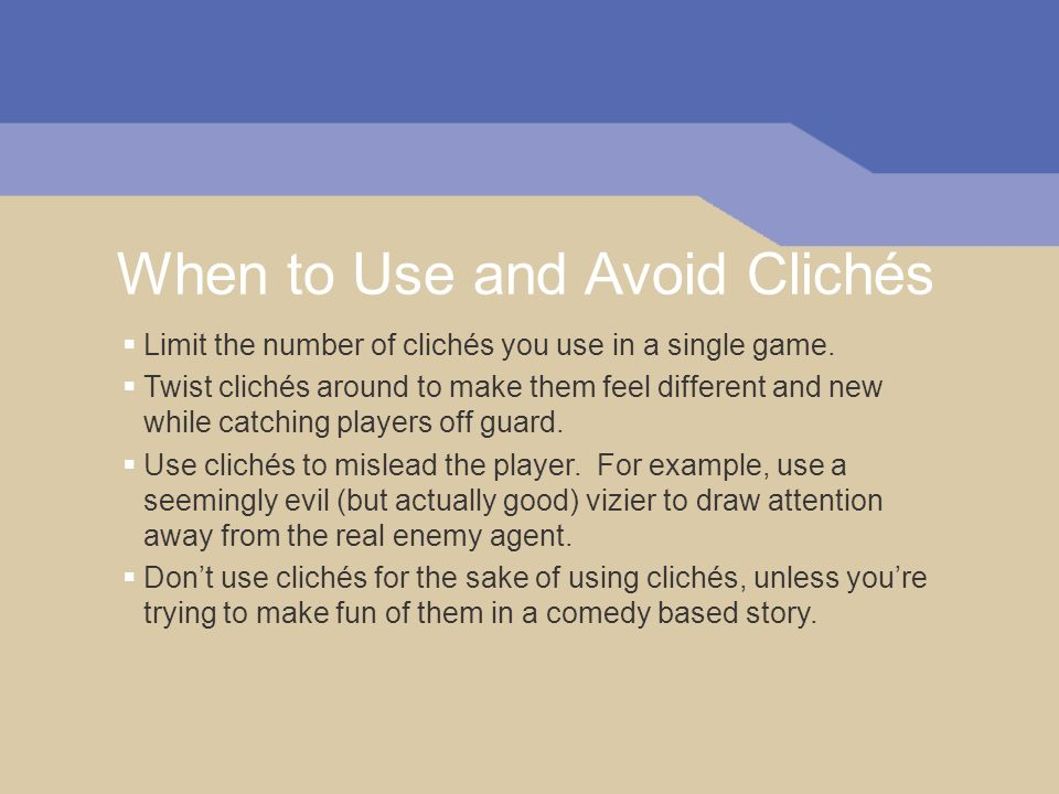 When to Use and Avoid Clichés Limit the number of clichés you use in a single game.