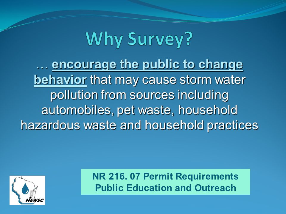 … encourage the public to change behavior that may cause storm water pollution from sources including automobiles, pet waste, household hazardous waste and household practices NR 216.