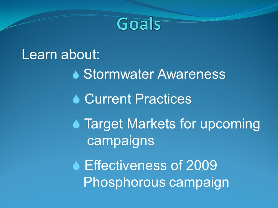 Stormwater Awareness Current Practices Target Markets for upcoming campaigns Effectiveness of 2009 Phosphorous campaign Learn about: