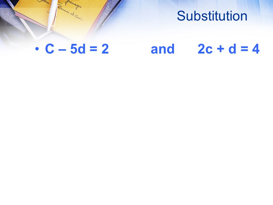 Substitution C – 5d = 2 and 2c + d = 4