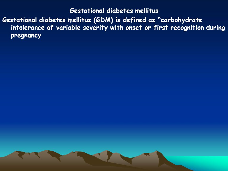 Gestational diabetes mellitus Gestational diabetes mellitus (GDM) is defined as carbohydrate intolerance of variable severity with onset or first recognition during pregnancy