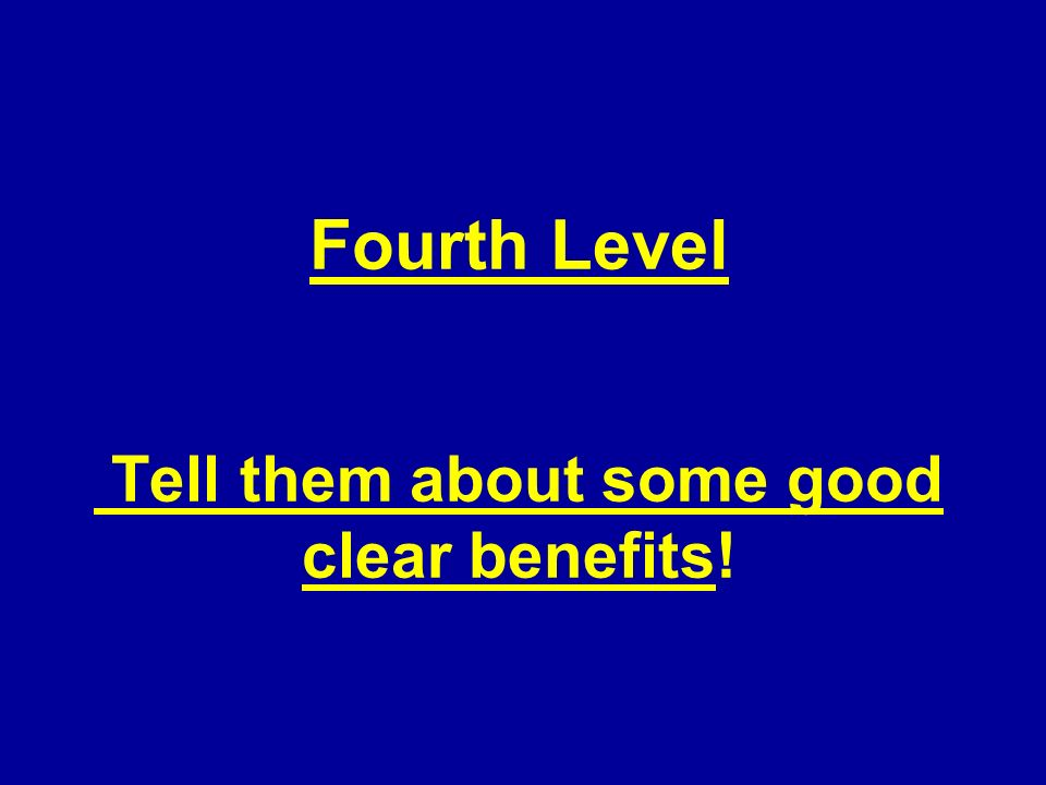 Fourth Level Tell them about some good clear benefits!