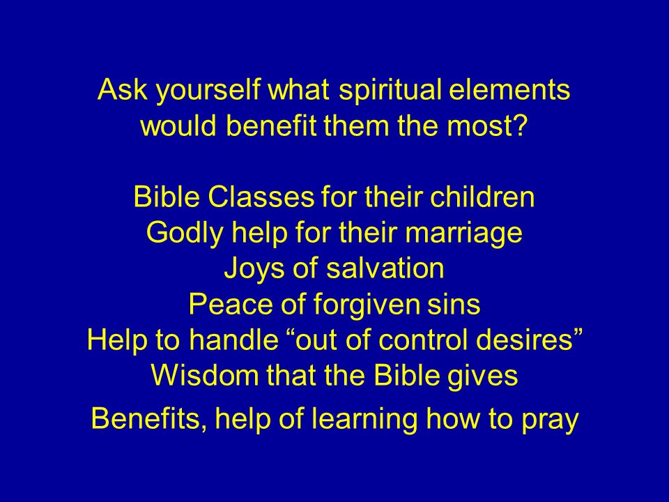 Ask yourself what spiritual elements would benefit them the most.