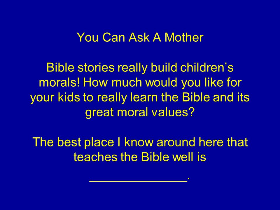 You Can Ask A Mother Bible stories really build childrens morals.