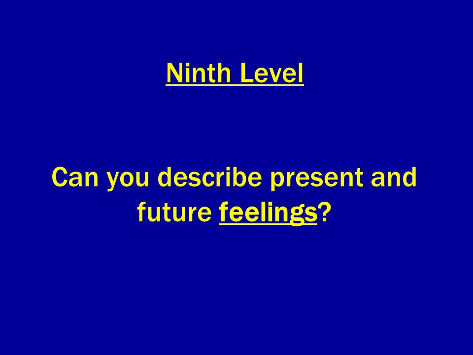 Ninth Level Can you describe present and future feelings