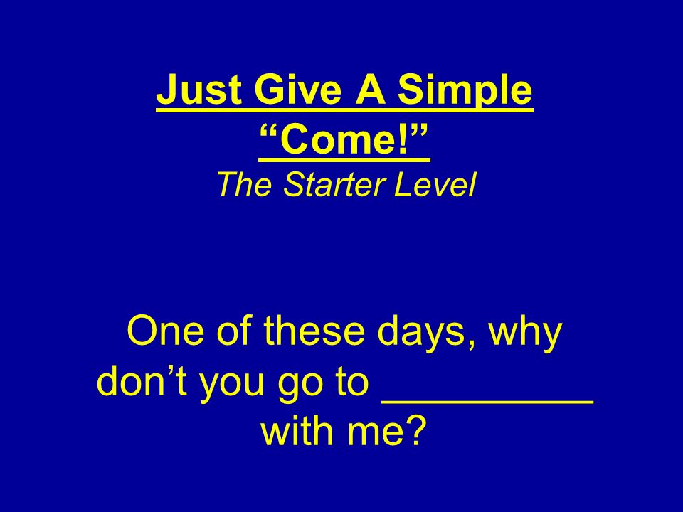 Just Give A Simple Come! The Starter Level One of these days, why dont you go to _________ with me