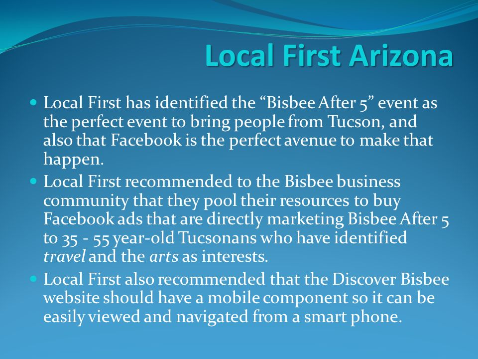 Local First Arizona Local First has identified the Bisbee After 5 event as the perfect event to bring people from Tucson, and also that Facebook is the perfect avenue to make that happen.