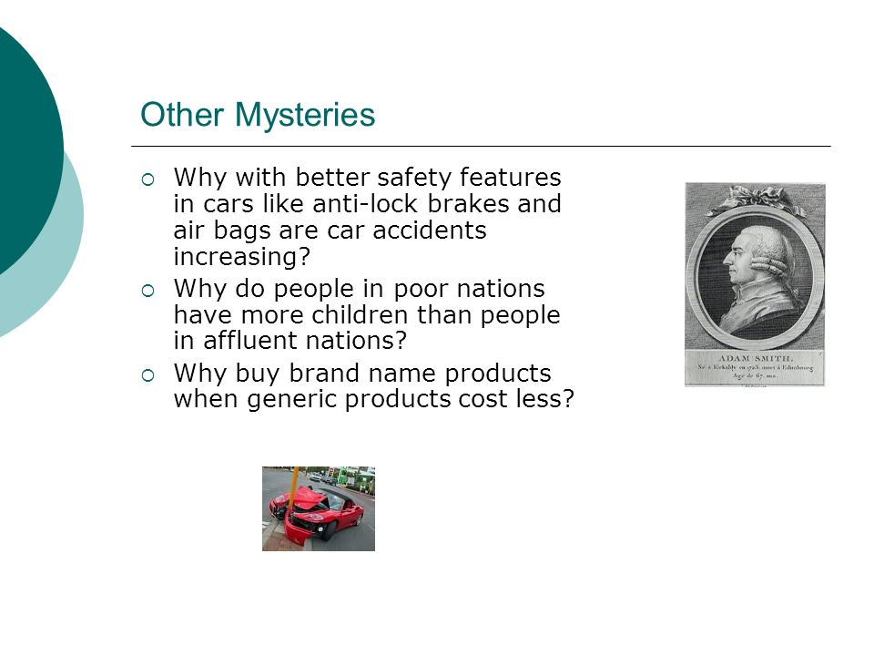 Other Mysteries Why with better safety features in cars like anti-lock brakes and air bags are car accidents increasing.