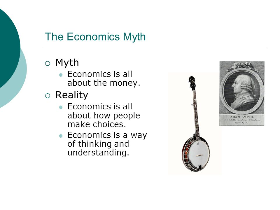 The Economics Myth Myth Economics is all about the money.