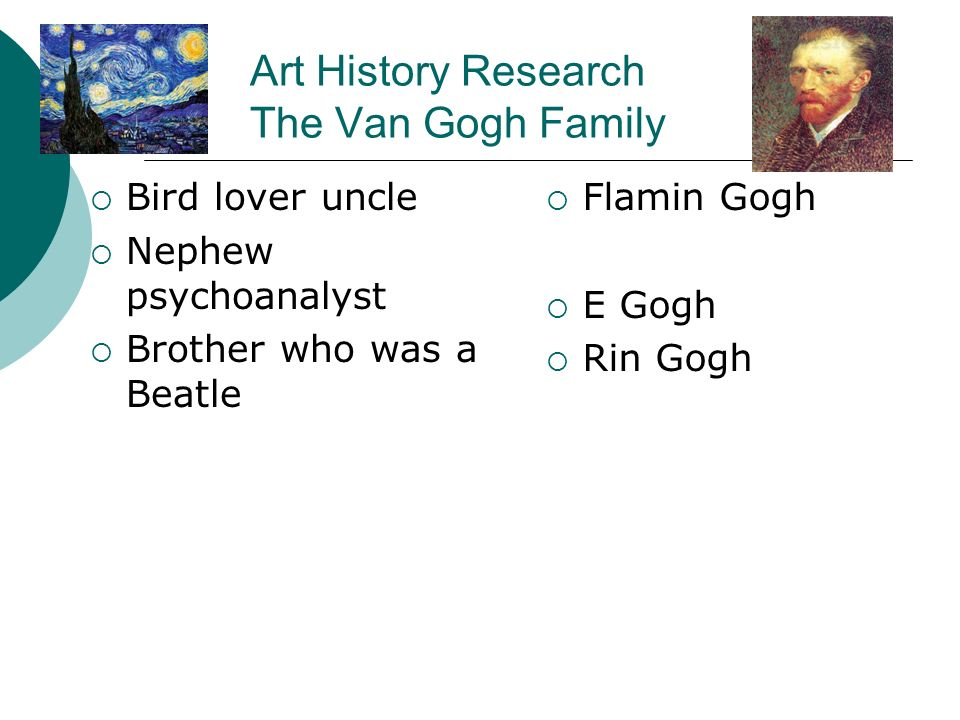 Art History Research The Van Gogh Family Bird lover uncle Nephew psychoanalyst Brother who was a Beatle Flamin Gogh E Gogh Rin Gogh